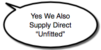 Yes, We Also Supply Direct 'unfitted'